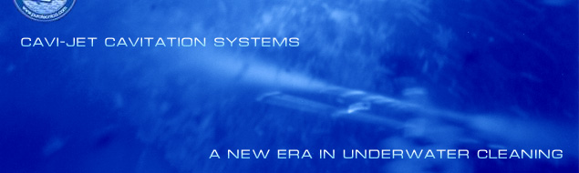 CAVI-JET CAVITATION SYSTEMS - A NEW ERA IN UNDERWATER AND SUPERFICIES CAVI-JET CLEANING